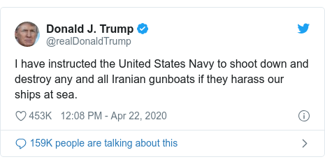 Ujumbe wa Twitter wa @realDonaldTrump: I have instructed the United States Navy to shoot down and destroy any and all Iranian gunboats if they harass our ships at sea.