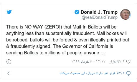 پست توییتر از @realDonaldTrump: There is NO WAY (ZERO!) that Mail-In Ballots will be anything less than substantially fraudulent. Mail boxes will be robbed, ballots will be forged & even illegally printed out & fraudulently signed. The Governor of California is sending Ballots to millions of people, anyone.....