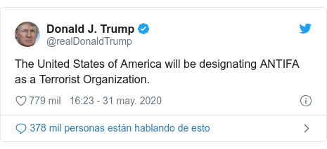Publicación de Twitter por @realDonaldTrump: The United States of America will be designating ANTIFA as a Terrorist Organization.