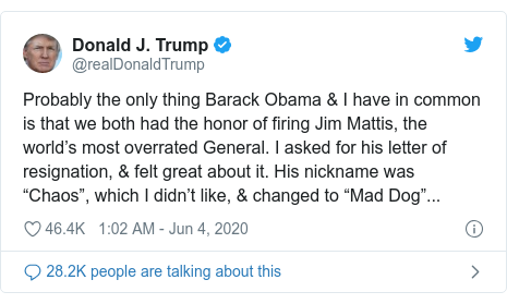 """Twitter post by @realDonaldTrump: Probably the only thing Barack Obama & I have in common is that we both had the honor of firing Jim Mattis, the world's most overrated General. I asked for his letter of resignation, & felt great about it. His nickname was """"Chaos"""", which I didn't like, & changed to """"Mad Dog""""..."""