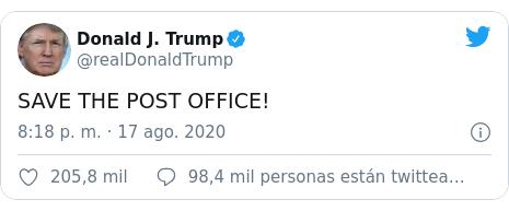 Publicación de Twitter por @realDonaldTrump: SAVE THE POST OFFICE!