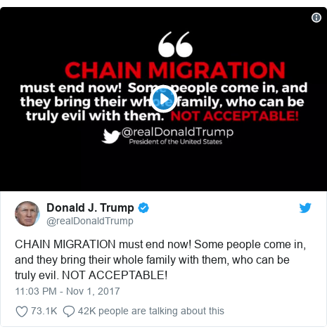Twitter waxaa daabacay @realDonaldTrump: CHAIN MIGRATION must end now! Some people come in, and they bring their whole family with them, who can be truly evil. NOT ACCEPTABLE!