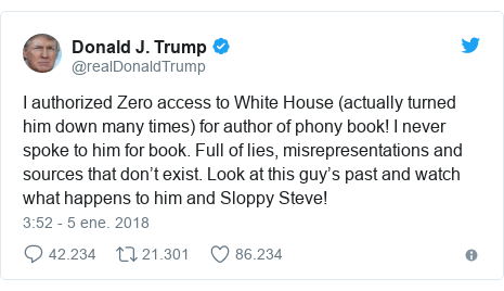 Publicación de Twitter por @realDonaldTrump: I authorized Zero access to White House (actually turned him down many times) for author of phony book! I never spoke to him for book. Full of lies, misrepresentations and sources that don't exist. Look at this guy's past and watch what happens to him and Sloppy Steve!