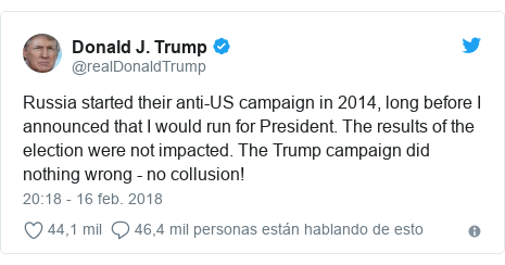 Publicación de Twitter por @realDonaldTrump: Russia started their anti-US campaign in 2014, long before I announced that I would run for President. The results of the election were not impacted. The Trump campaign did nothing wrong - no collusion!