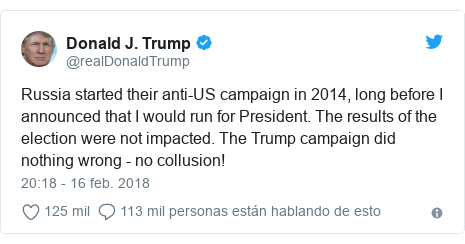 Publication of Twitter by @realDonaldTrump: Russia started their anti-US campaign in 2014, long before I announced that I would run for President. The results of the election were not impacted. The Trump campaign did nothing wrong - no collusion!