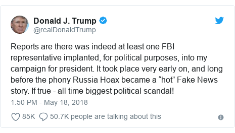 "Twitter post by @realDonaldTrump: Reports are there was indeed at least one FBI representative implanted, for political purposes, into my campaign for president. It took place very early on, and long before the phony Russia Hoax became a ""hot"" Fake News story. If true - all time biggest political scandal!"