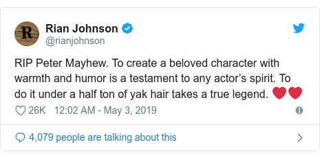 Twitter post by @rianjohnson: RIP Peter Mayhew. To create a beloved character with warmth and humor is a testament to any actor's spirit. To do it under a half ton of yak hair takes a true legend. ❤️❤️