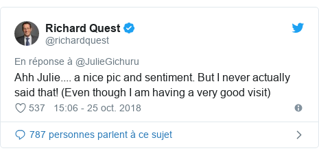 Twitter publication par @richardquest: Ahh Julie.... a nice pic and sentiment. But I never actually said that! (Even though I am having a very good visit)