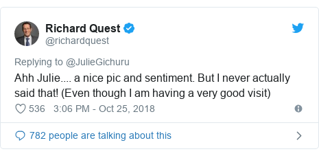 Twitter post by @richardquest: Ahh Julie.... a nice pic and sentiment. But I never actually said that! (Even though I am having a very good visit)