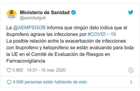Publicación de Twitter por @sanidadgob: La @AEMPSGOB informa que ningún dato indica que elibuprofeno agrave las infecciones por #COVIDー19 La posible relación entre la exacerbación de infecciones con ibuprofeno y ketoprofeno se están evaluando para toda la UE en el Comité de Evaluación de Riesgos en Farmacovigilancia