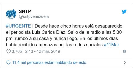 Publicación de Twitter por @sntpvenezuela: #URGENTE | Desde hace cinco horas está desaparecido el periodista Luis Carlos Diaz. Salió de la radio a las 5 30 pm, rumbo a su casa y nunca llegó. En los últimos días había recibido amenazas por las redes sociales #11Mar