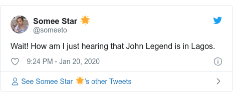 Twitter post by @someeto: Wait! How am I just hearing that John Legend is in Lagos.