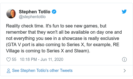 Twitter post by @stephentotilo: Reality check time. It's fun to see new games, but remember that they won't all be available on day one and not everything you see in a showcase is really exclusive (GTA V port is also coming to Series X, for example, RE Village is coming to Series X and Steam).