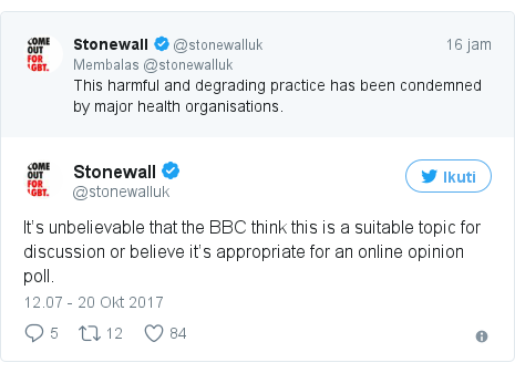 Twitter pesan oleh @stonewalluk: It's unbelievable that the BBC think this is a suitable topic for discussion or believe it's appropriate for an online opinion poll.