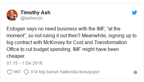 "@tashecon tarafından yapılan Twitter paylaşımı: Erdogan says no need business with the IMF, ""at the moment"", so not ruling it out then? Meanwhile, signing up to big contract with McKinsey for Cost and Transformation Office to cut budget spending. IMF might have been cheaper."
