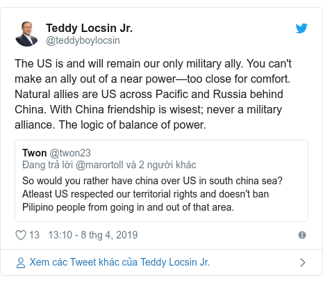 Twitter bởi @teddyboylocsin: The US is and will remain our only military ally. You can't make an ally out of a near power—too close for comfort. Natural allies are US across Pacific and Russia behind China. With China friendship is wisest; never a military alliance. The logic of balance of power.