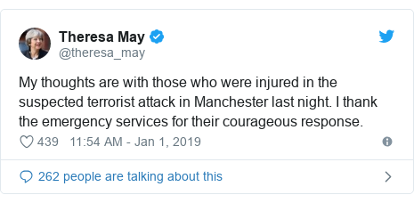 Twitter post by @theresa_may: My thoughts are with those who were injured in the suspected terrorist attack in Manchester last night. I thank the emergency services for their courageous response.