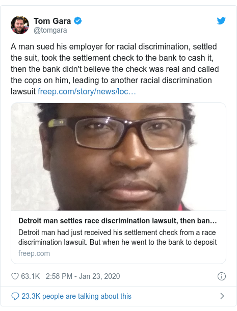 Twitter post by @tomgara: A man sued his employer for racial discrimination, settled the suit, took the settlement check to the bank to cash it, then the bank didn't believe the check was real and called the cops on him, leading to another racial discrimination lawsuit