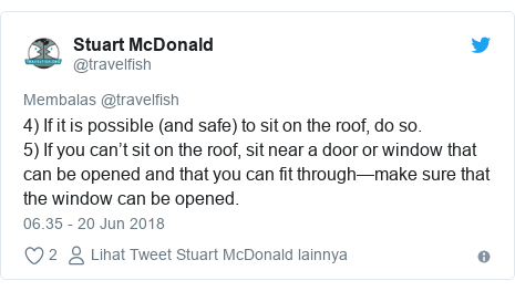 Twitter pesan oleh @travelfish: 4) If it is possible (and safe) to sit on the roof, do so. 5) If you can't sit on the roof, sit near a door or window that can be opened and that you can fit through—make sure that the window can be opened.