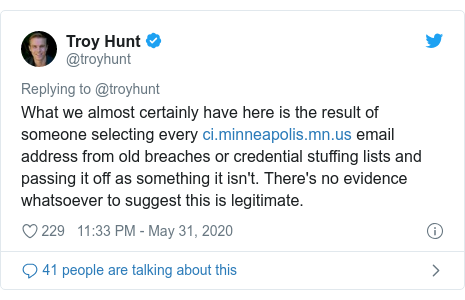 Twitter post by @troyhunt: What we almost certainly have here is the result of someone selecting every  email address from old breaches or credential stuffing lists and passing it off as something it isn't. There's no evidence whatsoever to suggest this is legitimate.