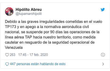 Publicación de Twitter por @tupamarohipolit: Debido a las graves irregularidades cometidas en el vuelo TP173 y en apego a la normativa aeronáutica civil nacional, se suspende por 90 días las operaciones de la línea aérea TAP hacia nuestro territorio, como medida cautelar en resguardo de la seguridad operacional de Venezuela