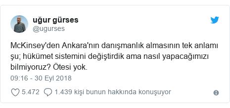 @ugurses tarafından yapılan Twitter paylaşımı: McKinsey'den Ankara'nın danışmanlık almasının tek anlamı şu; hükümet sistemini değiştirdik ama nasıl yapacağımızı bilmiyoruz? Ötesi yok.
