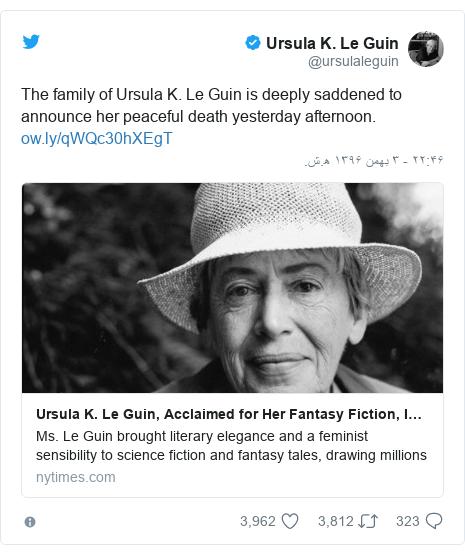 پست توییتر از @ursulaleguin: The family of Ursula K. Le Guin is deeply saddened to announce her peaceful death yesterday afternoon.