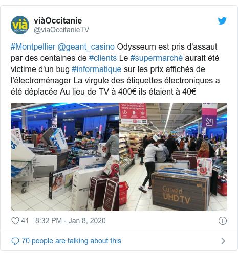 Twitter post by @viaOccitanieTV: #Montpellier @geant_casino Odysseum est pris d'assaut par des centaines de #clients Le #supermarché aurait été victime d'un bug #informatique sur les prix affichés de l'électroménager La virgule des étiquettes électroniques a été déplacée Au lieu de TV à 400€ ils étaient à 40€