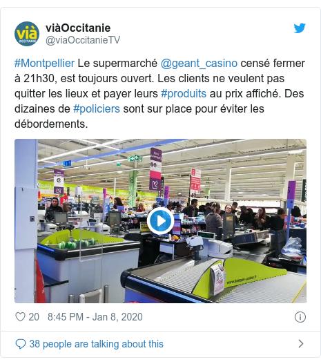 Twitter post by @viaOccitanieTV: #Montpellier Le supermarché @geant_casino censé fermer à 21h30, est toujours ouvert. Les clients ne veulent pas quitter les lieux et payer leurs #produits au prix affiché. Des dizaines de #policiers sont sur place pour éviter les débordements.
