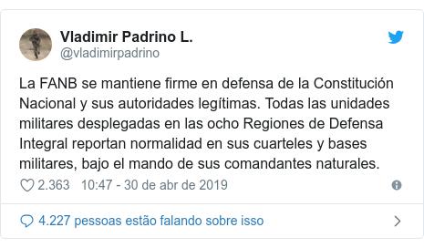 Twitter post de @vladimirpadrino: La FANB se mantiene firme en defensa de la Constitución Nacional y sus autoridades legítimas. Todas las unidades militares desplegadas en las ocho Regiones de Defensa Integral reportan normalidad en sus cuarteles y bases militares, bajo el mando de sus comandantes naturales.