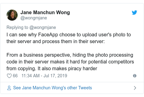 Twitter post by @wongmjane: I can see why FaceApp choose to upload user's photo to their server and process them in their server From a business perspective, hiding the photo processing code in their server makes it hard for potential competitors from copying. It also makes piracy harder