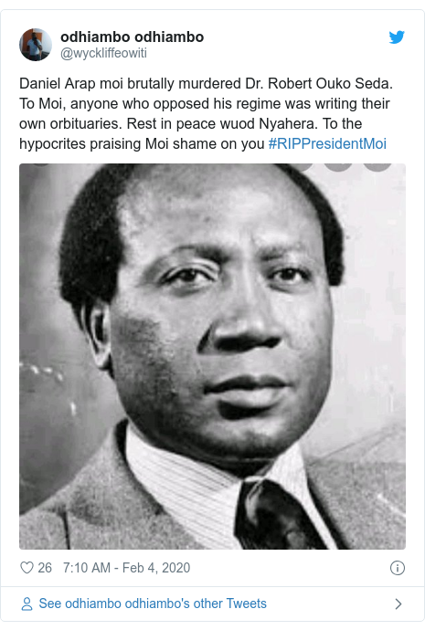 Twitter post by @wyckliffeowiti: Daniel Arap moi brutally murdered Dr. Robert Ouko Seda. To Moi, anyone who opposed his regime was writing their own orbituaries. Rest in peace wuod Nyahera. To the hypocrites praising Moi shame on you #RIPPresidentMoi