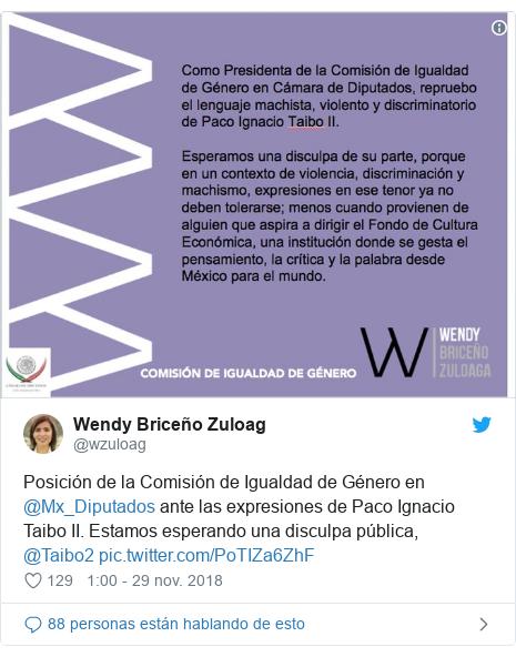 Publicación de Twitter por @wzuloag: Posición de la Comisión de Igualdad de Género en @Mx_Diputados ante las expresiones de Paco Ignacio Taibo II. Estamos esperando una disculpa pública, @Taibo2