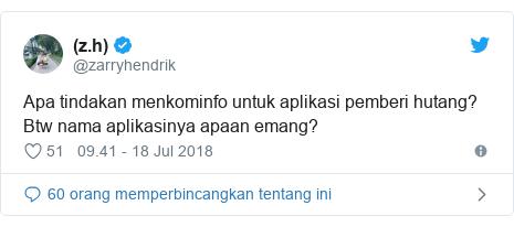 Twitter pesan oleh @zarryhendrik: Apa tindakan menkominfo untuk aplikasi pemberi hutang? Btw nama aplikasinya apaan emang?