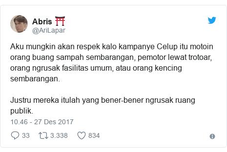 Twitter pesan oleh @AriLapar: Aku mungkin akan respek kalo kampanye Celup itu motoin orang buang sampah sembarangan, pemotor lewat trotoar, orang ngrusak fasilitas umum, atau orang kencing sembarangan.Justru mereka itulah yang bener-bener ngrusak ruang publik.