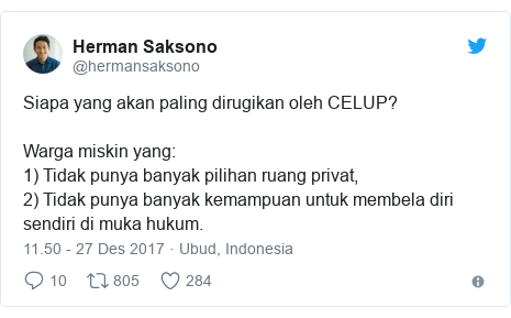 Twitter pesan oleh @hermansaksono: Siapa yang akan paling dirugikan oleh CELUP? Warga miskin yang 1) Tidak punya banyak pilihan ruang privat,2) Tidak punya banyak kemampuan untuk membela diri sendiri di muka hukum.