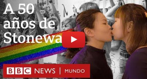 Publicación de Youtube por BBC News Mundo: Documental  4 historias de amor y diversidad a 50 años de Stonewall