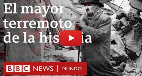 Publicación de Youtube por BBC News Mundo: Terremoto de Valdivia  cómo fue el mayor sismo de la historia   BBC Mundo
