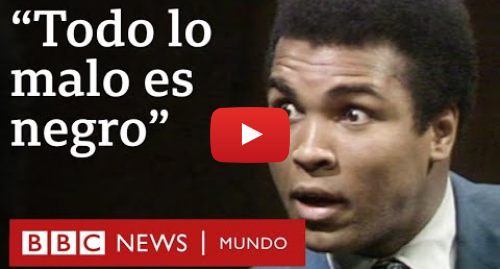 Publicación de Youtube por BBC News Mundo: La agudeza de Mohamed Alí ante el racismo en 1971