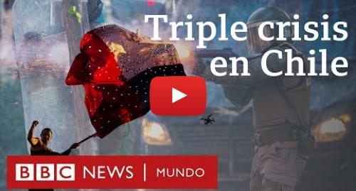 Publicación de Youtube por BBC News Mundo: Claves para entender la triple crisis que atraviesa Chile | BBC Mundo
