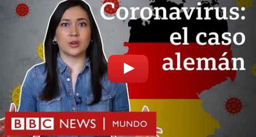 Publicación de Youtube por BBC News Mundo: ¿Por qué en Alemania es tan baja la tasa de mortalidad del coronavirus?