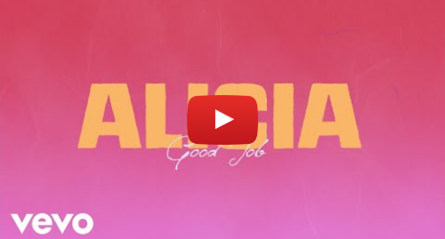 Youtube post by aliciakeysVEVO: Alicia Keys - Good Job (Lyric Video)
