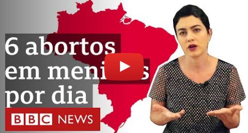 YouTube post de BBC News Brasil: Brasil tem 6 abortos por dia em meninas entre 10 e 14 anos estupradas