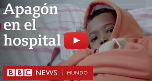 Publicación de Youtube por BBC News Mundo: Dentro de un hospital en Venezuela  sin comida, sin medicamentos, sin luz