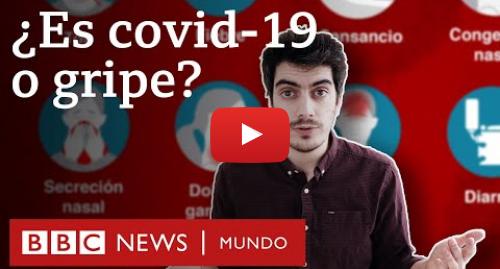 Publicación de Youtube por BBC News Mundo: Síntomas del coronavirus  cómo diferenciarlos de la gripe y el resfriado | BBC Mundo