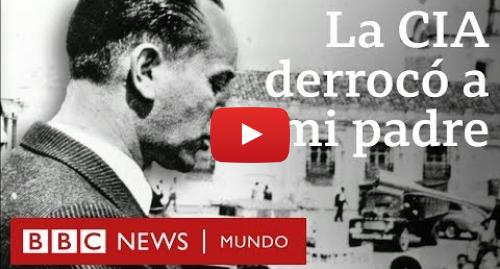 Publicación de Youtube por BBC News Mundo: La CIA derrocó a mi padre en el primer golpe de Estado financiado por EE.UU. en América Latina