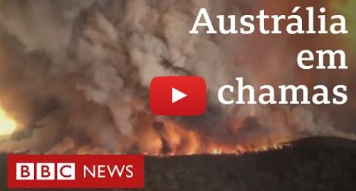 YouTube post de BBC News Brasil: Austrália em chamas o que explica a intensidade dos incêndios no país?
