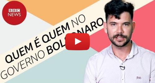 1a9cf59fecd YouTube post de BBC News Brasil  Quem é quem no governo de Bolsonaro