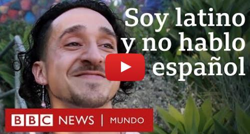 """Publicación de Youtube por BBC News Mundo: """"Hay muchos latinos y mexicanos que no hablan español, pero son muy mexicanos y muy latinos"""""""