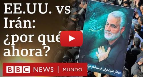 Publicación de Youtube por BBC News Mundo: Irán vs. Estados Unidos 3 preguntas para entender la escalada de tensión en Medio Oriente